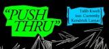 Dopest Dope: Talib Kweli- Push Thru ft. Curren$y & KendrickLamar